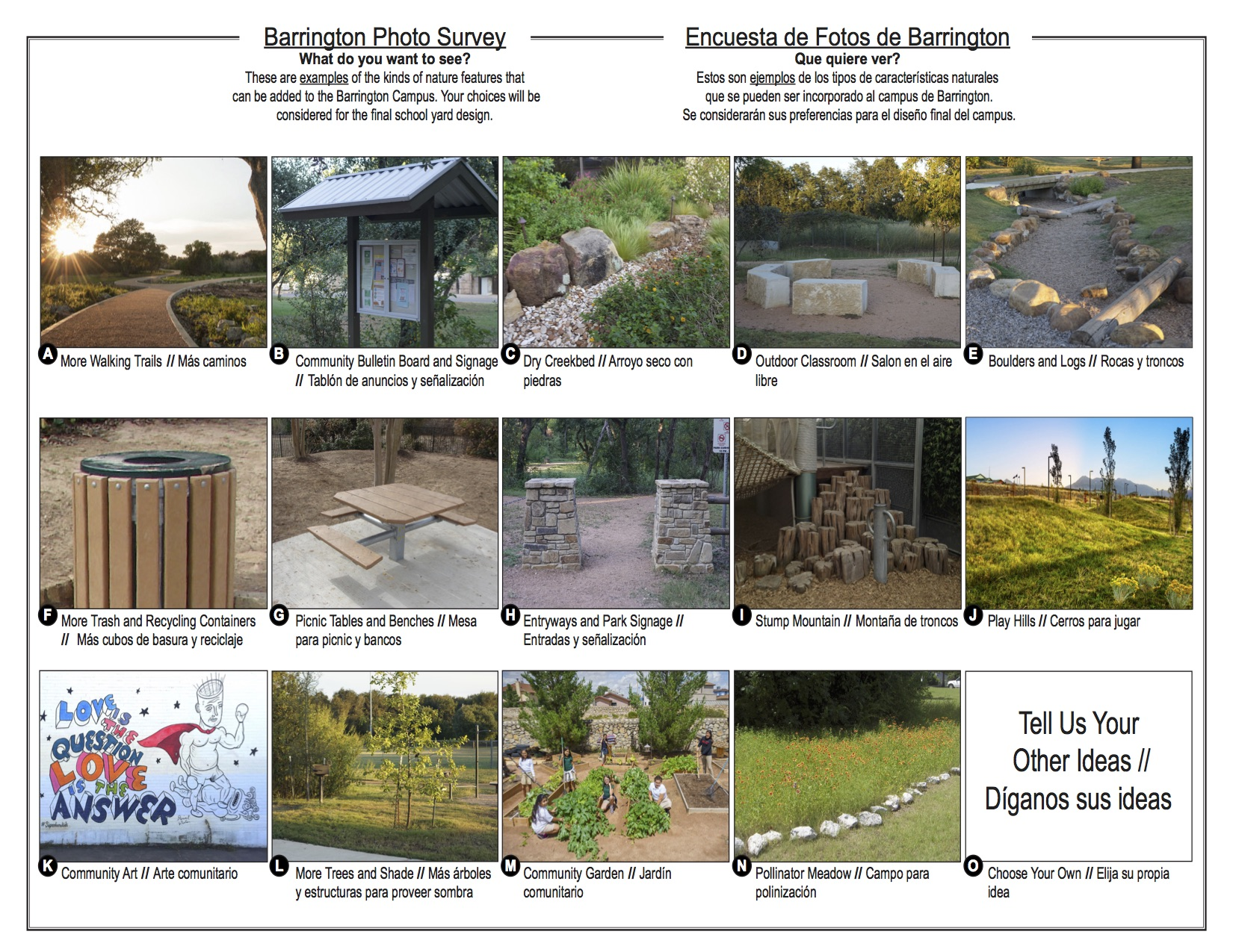 These are EXAMPLES of the kinds of nature features that can be added to the Barrington Campus. Your choices will be considered for the final school yard design. <br><br>Estos son EJEMPLOS de los tipos de caracteristicas naturales que se pueden ser incorporado al campus de Barrington. Se consideraran sus preferencias para el diseno final el campus.