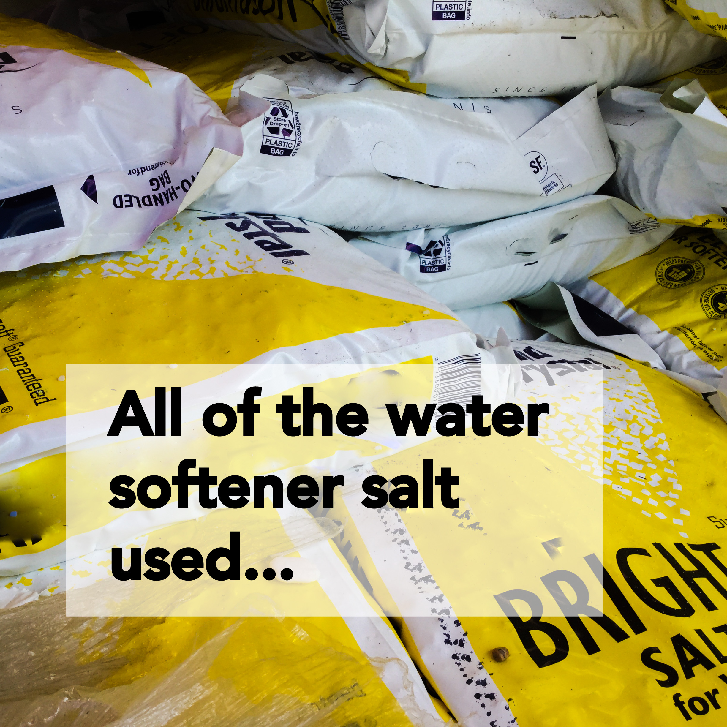 all of the water softener salt used...
