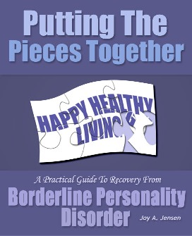 """Putting The Pieces Together<br>A Practical Guide To Recovery From Borderline Personality Disorder"" <br>  ~ by Joy A. Jensen"