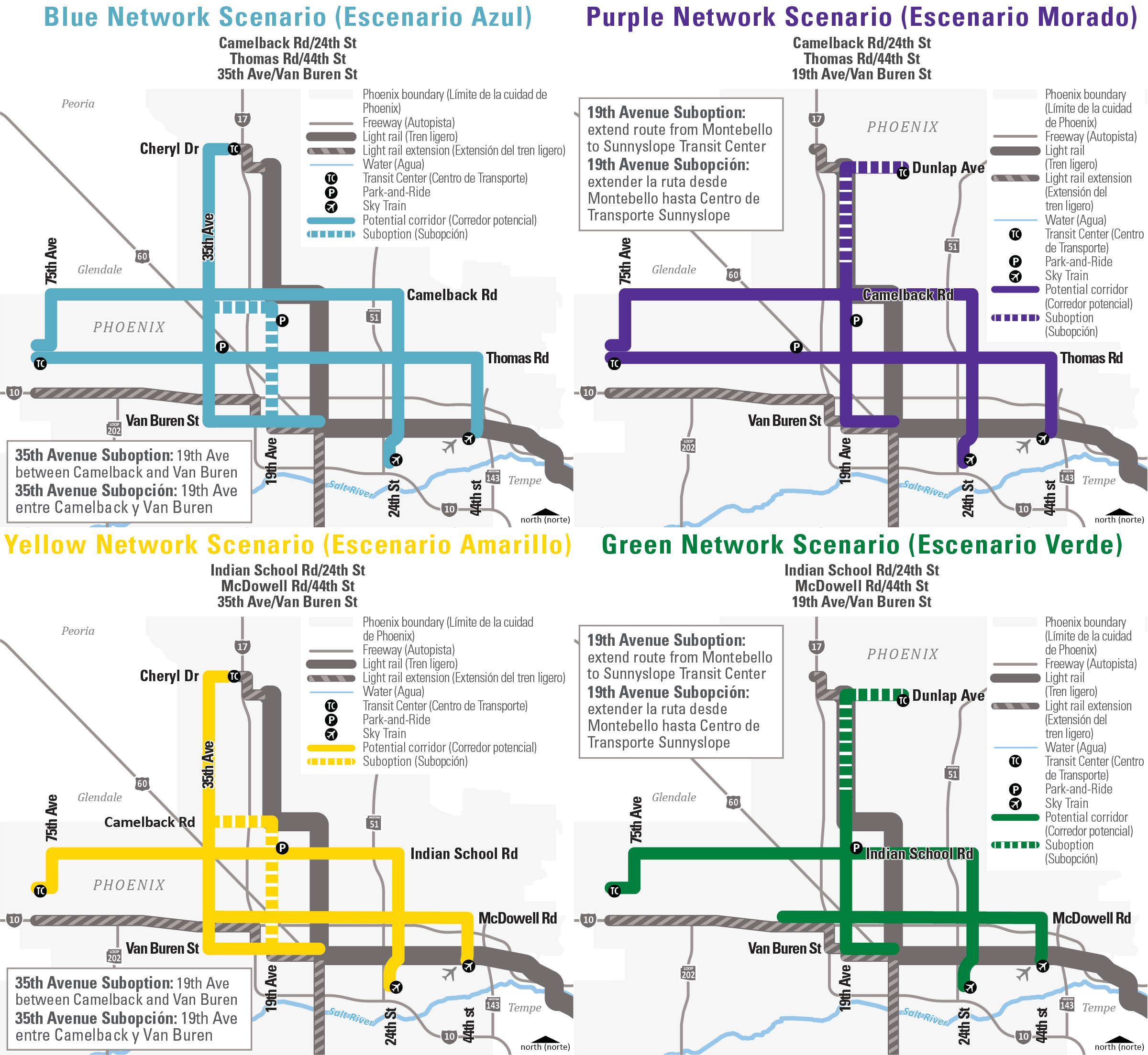 Potential Network Scenarios Map: Camelback Rd/24th St, Thomas Rd/44th St, 35th Ave/Van Buren St (Blue Network Scenario, Escenario Azul)- 35th Avenue Suboption: 19th Ave between Camelback and Van Buren (ES) 35th Avenue Subopción: 19th Ave entre Camelback y Van Buren;  Camelback Rd/24th St, Thomas Rd/44th St, 19th Ave/Van Buren St (Purple Network Scenario, Escenario Morado)- 19th Avenue Suboption: extend route from Montebello to Sunnyslope Transit Center (ES) 19th Avenue Subopción: extender la ruta desde Montebello hasta Centro de Transporte Sunnyslope;   Indian School Rd/24th St, McDowell Rd/44th St, 35th Ave/Van Buren St (Yellow Network Scenario, Escenario Amarillo)- 35th Avenue Suboption: 19th Ave between Camelback and Van Buren (ES) 35th Avenue Subopción: 19th Ave entre Camelback y Van Buren;  Indian School Rd/24th St, McDowell Rd/44th St, 19th Ave/Van Buren St (Green Network Scenario, Escenario Verde)- 19th Avenue Suboption: extend route from Montebello to Sunnyslope Transit Center (ES) 19th Avenue Subopción: extender la ruta desde Montebello hasta Centro de Transporte Sunnyslope