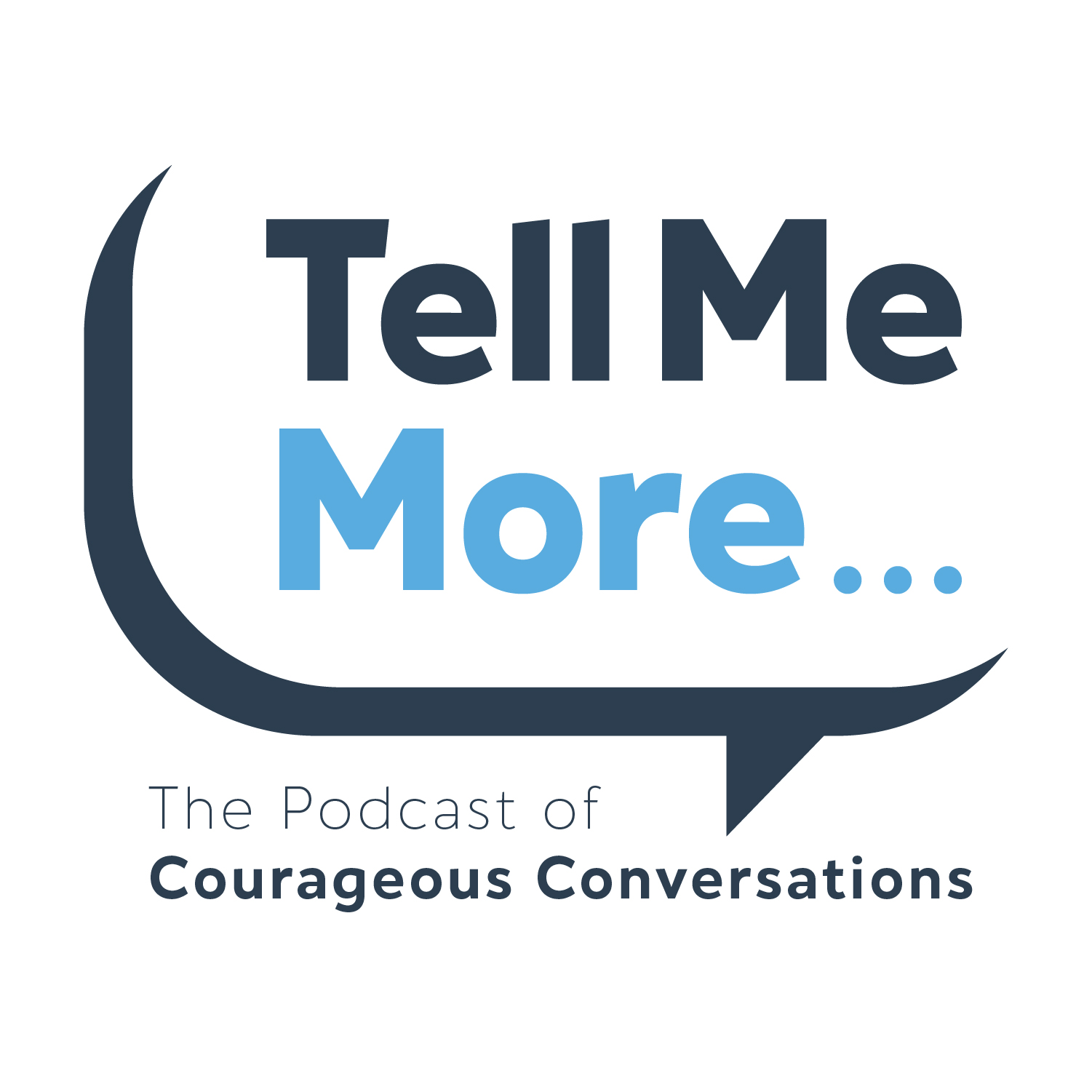 Tell More More... The Podcast of Courageous Conver