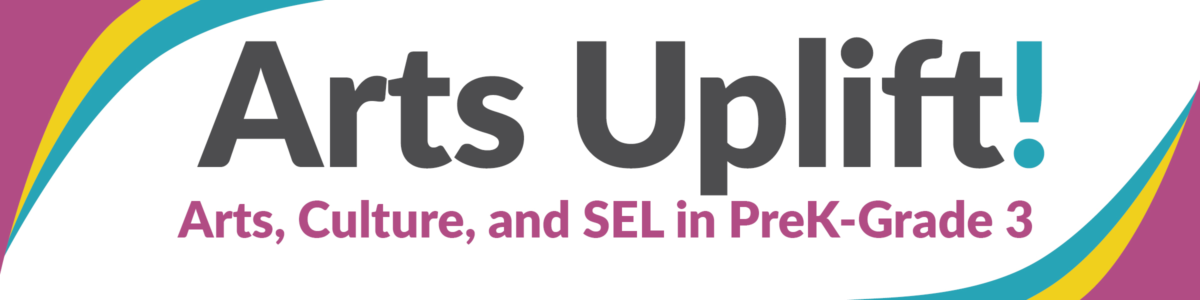 Colorful swoops surround text that reads: Arts Uplift! Arts, Culture, and SEL in PreK-Grade 3
