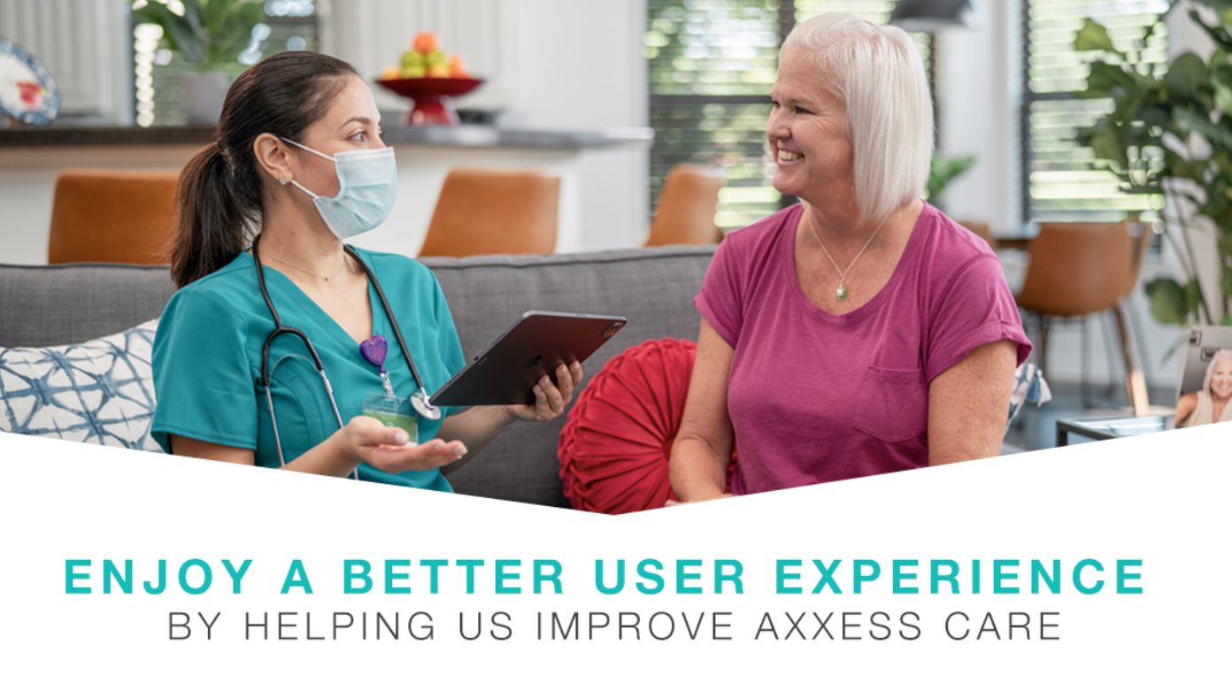 Enjoy a Better User Experience by Helping Us Improve Axxess CARE