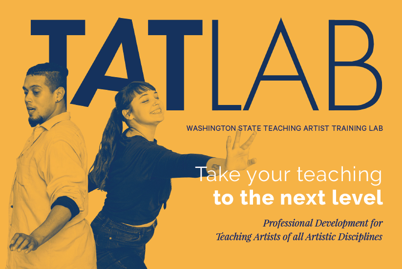 On a yellow background, two figures have arms outstretched as if they were moving or dancing. It reads Washington State Teaching Artist Training Lab. Take your teaching to the next level. Professional development for teaching artists of all artistic disciplines.